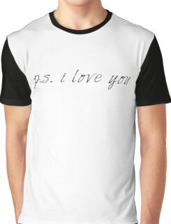 p.s. i love you Graphic T-Shirt