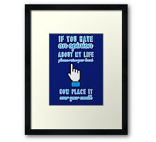 If you have an opinion about my life please raise your hand. Now place it over your mouth. Framed Print