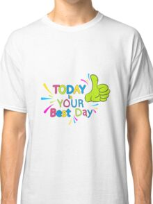 Today is your best day!  Classic T-Shirt