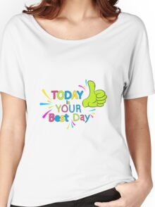 Today is your best day!  Women's Relaxed Fit T-Shirt