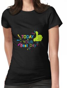 Today is your best day!  Womens Fitted T-Shirt
