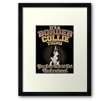 It's  A Border Collie Thing Framed Print