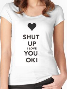 Shut up i love you Ok ! Women's Fitted Scoop T-Shirt