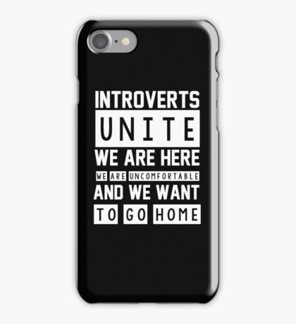 Introverts unite. We are here, we are uncomfortable and we want to go home iPhone Case/Skin