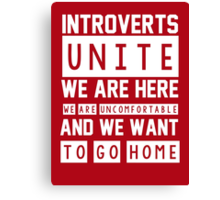 Introverts unite. We are here, we are uncomfortable and we want to go home Canvas Print