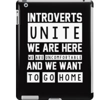 Introverts unite. We are here, we are uncomfortable and we want to go home iPad Case/Skin