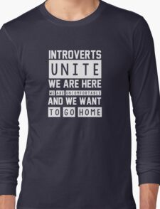 Introverts unite. We are here, we are uncomfortable and we want to go home Long Sleeve T-Shirt