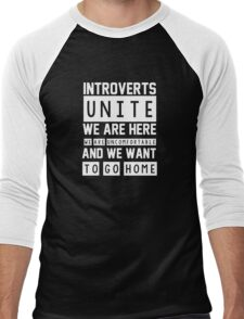 Introverts unite. We are here, we are uncomfortable and we want to go home Men's Baseball ¾ T-Shirt