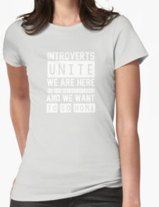 Introverts unite. We are here, we are uncomfortable and we want to go home Womens T-Shirt