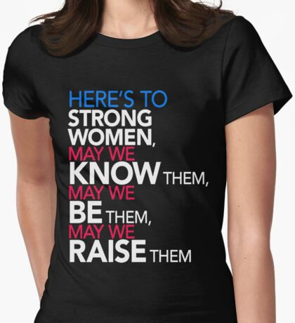 Here's to Strong Women: Feminist Quote - May we know them, may we be them, may we raise them Womens Fitted T-Shirt