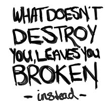What doesn't destroy you, leaves you broken instead by stillpixels