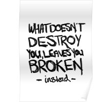 What doesn't destroy you, leaves you broken instead Poster
