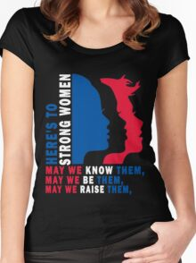 Here's to Strong Women: May we know them, may we be them, may we raise them Women's Fitted Scoop T-Shirt