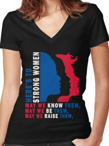 Here's to Strong Women: May we know them, may we be them, may we raise them Women's Fitted V-Neck T-Shirt