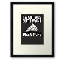 I want abs but I want pizza more Framed Print