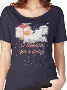 I dream for a living Women's Relaxed Fit T-Shirt