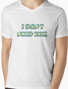 I don't need this. Mens V-Neck T-Shirt