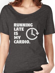 Running late is my cardio. Funny quote Women's Relaxed Fit T-Shirt