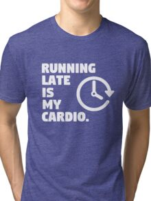 Running late is my cardio. Funny quote Tri-blend T-Shirt