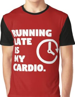 Running late is my cardio. Funny quote Graphic T-Shirt