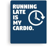 Running late is my cardio. Funny quote Canvas Print
