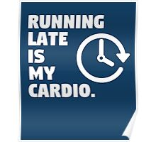 Running late is my cardio. Funny quote Poster