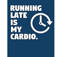 Running late is my cardio. Funny quote Photographic Print