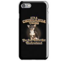 It's A Chihuahua Thing iPhone Case/Skin
