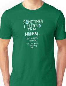 Pretend to be normal (oscura) Unisex T-Shirt