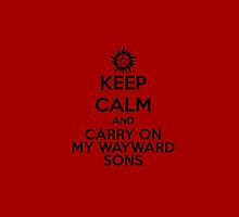 KEEP CALM - Carry On My Wayward Sons // Supernatural by hocapontas
