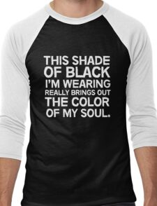 This shade of black I'm wearing really brings out the color of my soul Men's Baseball ¾ T-Shirt