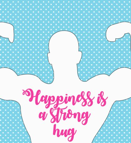 Happiness is a strong hug Sticker