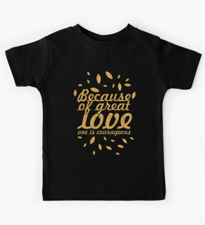"""Because of great love... """"Loa Tzu"""" Inspirational Quote Kids Tee"""