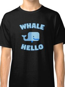 Whale Hello. Funny whale design Classic T-Shirt