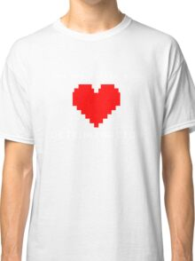 You Are Filled With Determination Heart Game Quote Classic T-Shirt