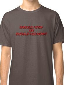 Should I stay or should I go now? Classic T-Shirt