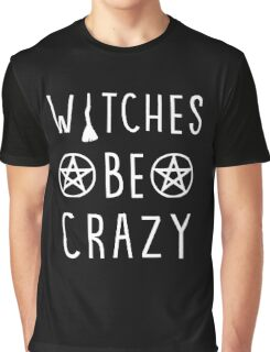 Witches be crazy. Funny wiccan quote Graphic T-Shirt