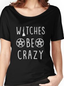 Witches be crazy. Funny wiccan quote Women's Relaxed Fit T-Shirt