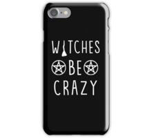 Witches be crazy. Funny wiccan quote iPhone Case/Skin