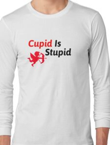 Cupid is stupid! Long Sleeve T-Shirt