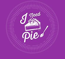 I Need Pie! by godgeeki