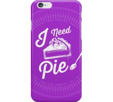 I Need Pie! iPhone Case/Skin