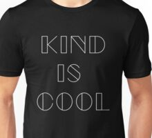 Kind is Cool Hipster Style Trendy Graphic Tee for Men Women and Children! Unisex T-Shirt