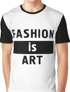 FASHION IS ART - fashion art quote Graphic T-Shirt