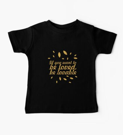 """If you want to be loved, be lovable """"Ovid"""" Inspirational Quote - Creative Baby Tee"""