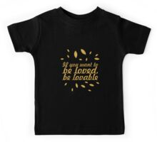 """If you want to be loved, be lovable """"Ovid"""" Inspirational Quote - Creative Kids Tee"""