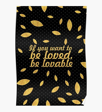 "If you want to be loved, be lovable ""Ovid"" Inspirational Quote - Creative Poster"