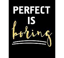 PERFECT IS BORING - wisdom quote Photographic Print