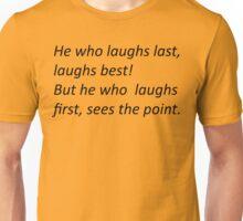 HE WHO LAUGHS BEST Unisex T-Shirt