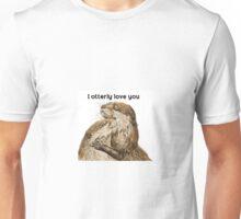 I otterly love you - valentines  Unisex T-Shirt